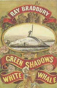 cover: Green Shadows, White Whale by Ray Bradbury