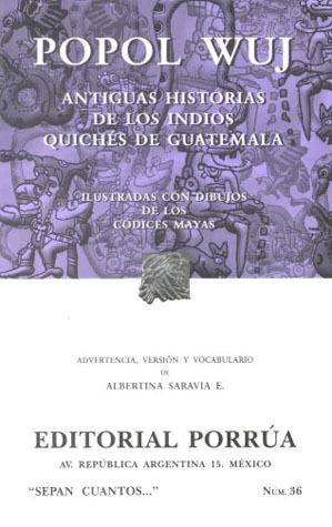 Popol Wuj. Antiguas Historias de los Indios Quichés de Guatemala. Ilustradas con Dibujos de los Códices Mayas (Sepan Cuantos, #36)