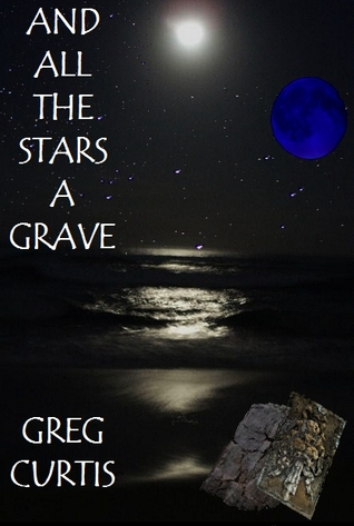 And All The Stars A Grave.