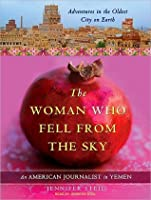 The Woman who Fell from the Sky: My Year of Making News in Yemen Oldest City on Earth