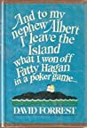 And to my Nephew Albert I Leave the Island What I Won Off Fat... by David Forrest