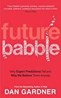 Future Babble: Why Expert Predictions Fail - And Why We Believe Them Anyway.