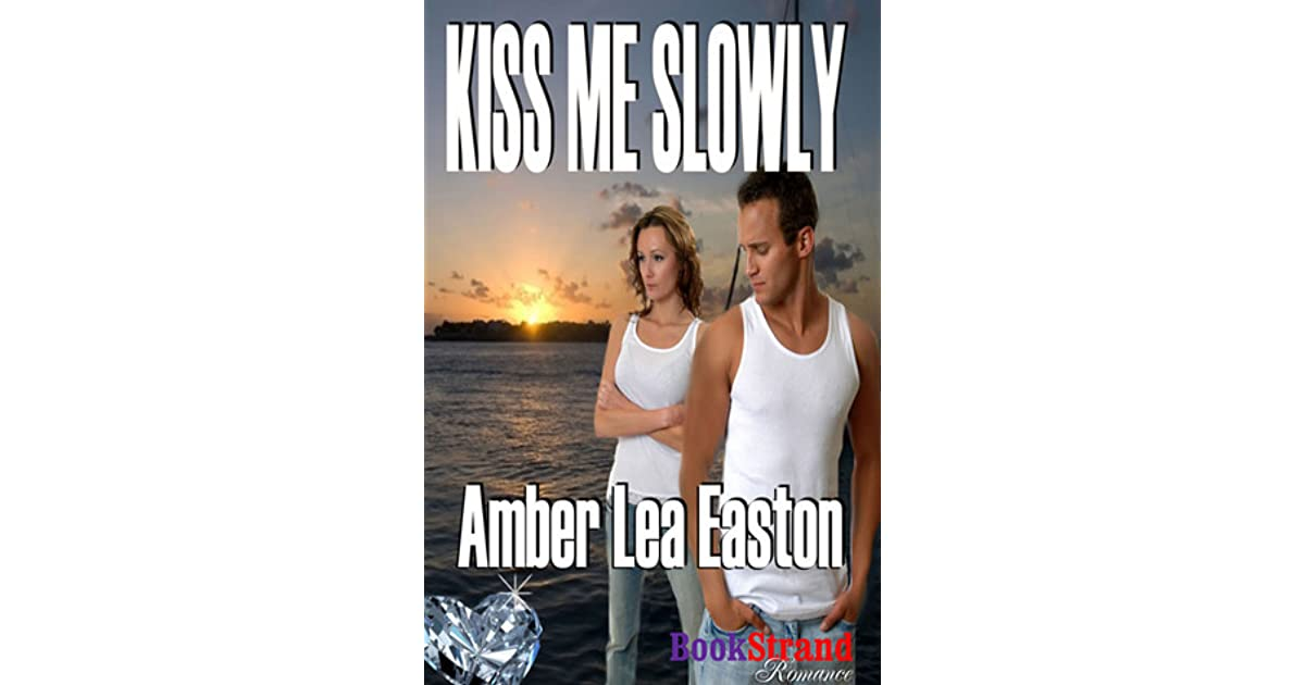 Download Kiss Me Slowly By Amber Lea Easton