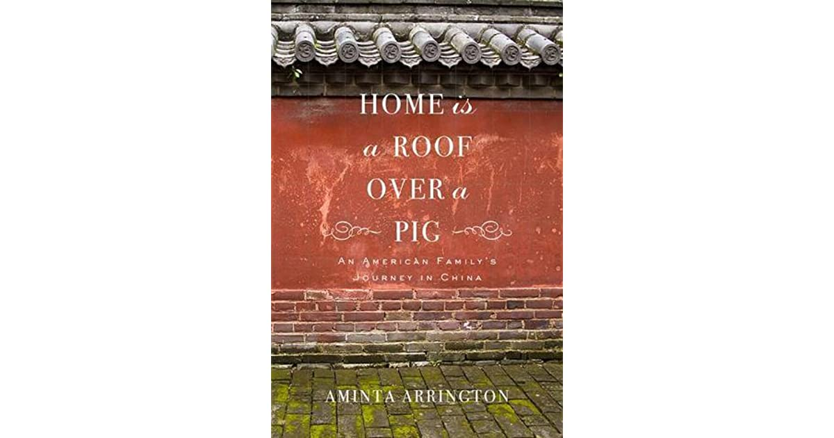 Home is a roof over a pig an american familys journey in china by home is a roof over a pig an american familys journey in china by aminta arrington fandeluxe Images