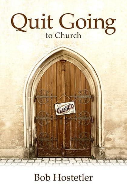 sc 1 st  Goodreads & Quit Going to Church by Bob Hostetler