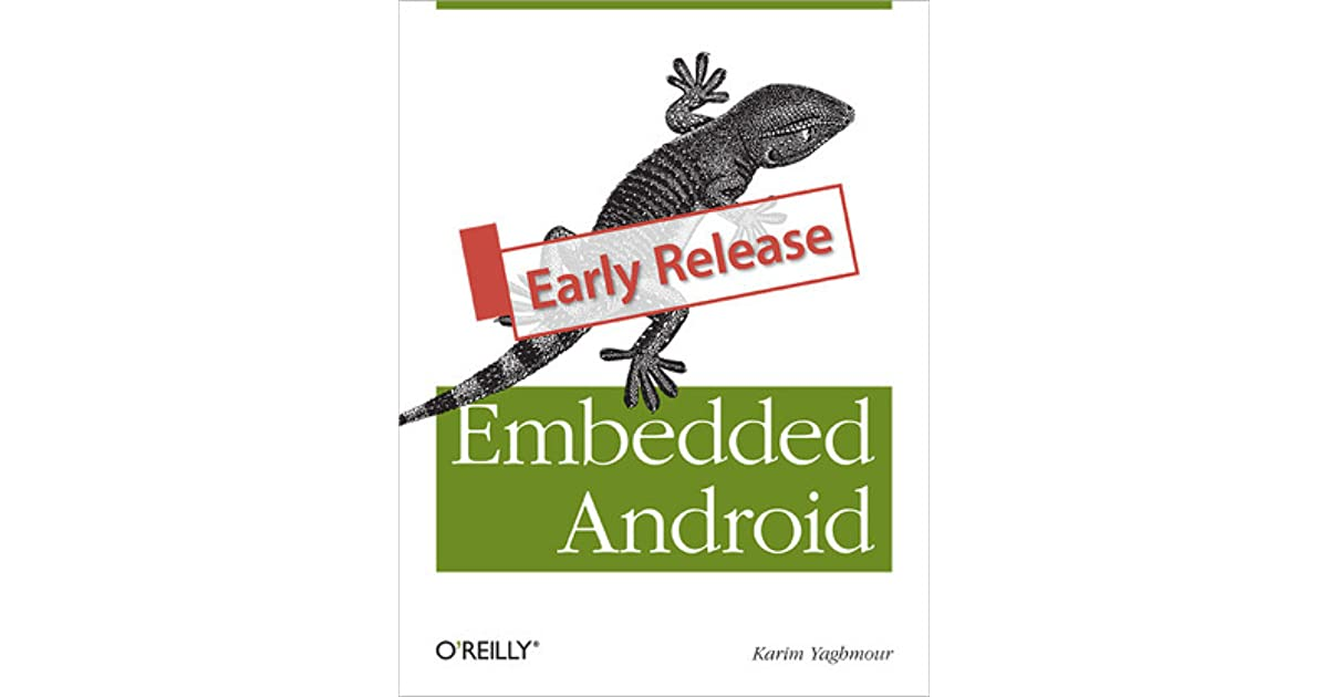 Embedded Android: Porting, Extending, and Customizing by