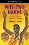 With Two Hands: Stories of God at Work in Ethiopia (Hidden Heroes #1)