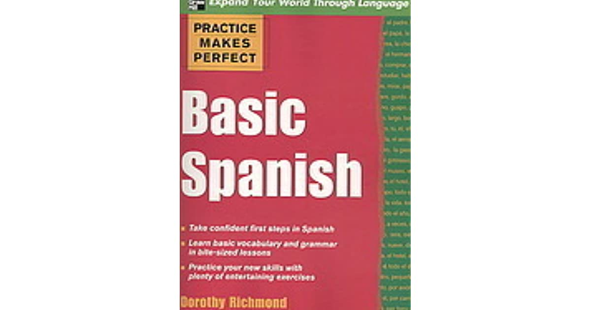 Practice Makes Perfect Basic Spanish By Dorothy Richmond