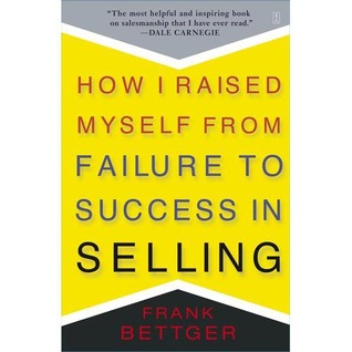 How I Raised Myself From Failure by Frank Bettger
