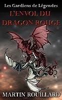 L'Envol du Dragon Rouge (Les Gardiens de Légendes #1)