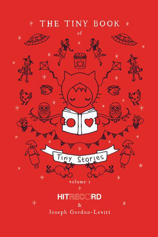 The Tiny Book of Tiny Stories, Vol. 1 by Joseph Gordon-Levitt