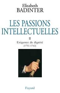 Les Passions intellectuelles, tome 2 : Exigence de dignité (1751-1762)
