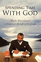 Spending Time With God: Daily Devotionals to Empower the Life of the Saint