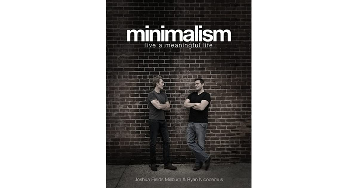 Minimalism live a meaningful life by joshua fields millburn for Minimalism live a meaningful life