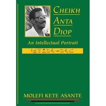 Cheikh Anta Diop An Intellectual Portrait By Molefi Kete Asante