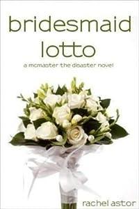 Bridesmaid Lotto (McMaster the Disaster, #1)