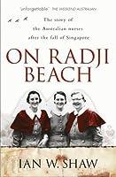 On Radji Beach: The Story of the Australian Nurses after the Fall of Singapore