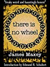 There is no Wheel by James Maxey