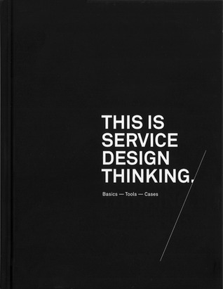 This is Service Design Thinking: Basics – Tools – Cases