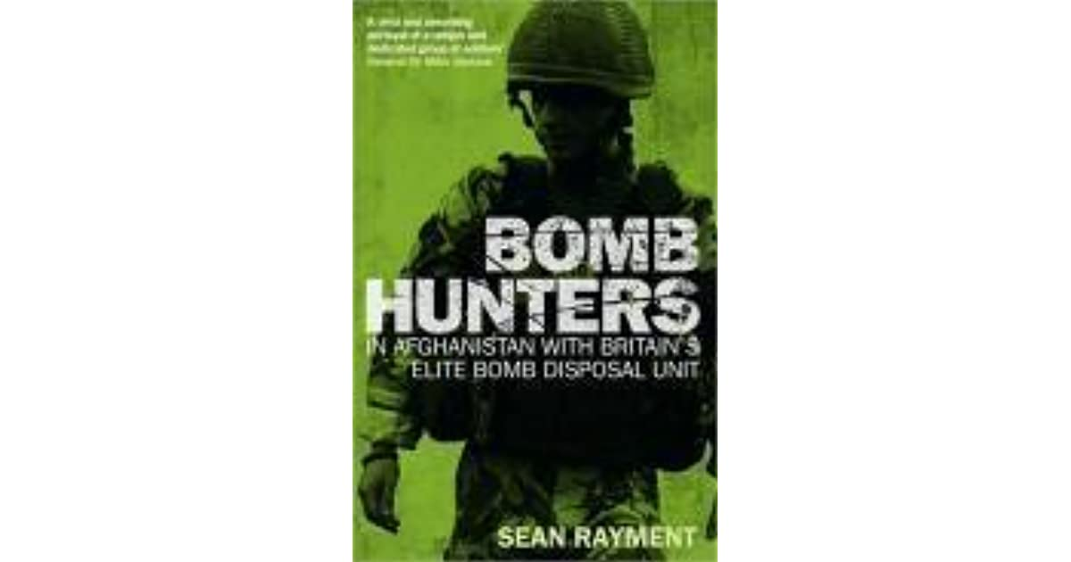 bomb hunters in afghanistan with britains elite bomb disposal unit rayment sean