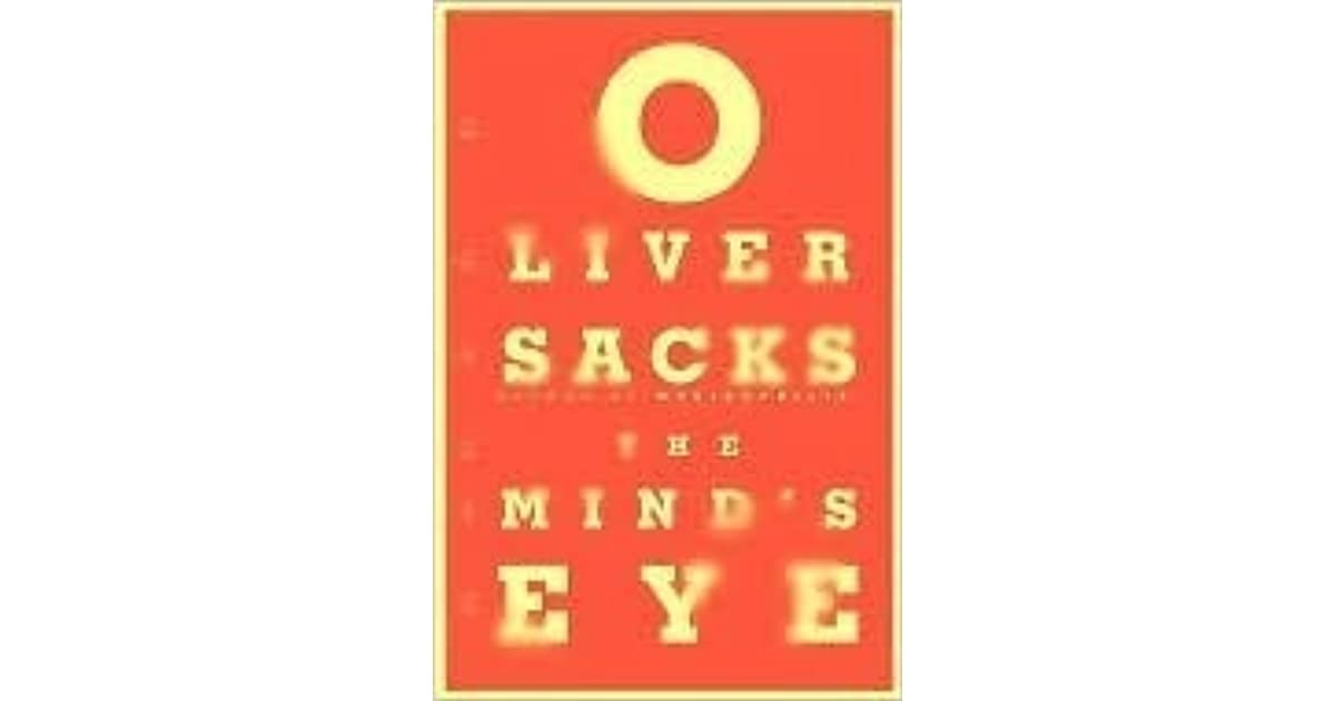 "oliver sacks the mind s eye what the blind see His new book ""the mind's eye"" tells the stories of people who try to navigate the world and communicate with others despite losing what seem to be indispensable senses and abilities dr sacks tells his own story of eye cancer and the disconcerting, and disheartening, effect of losing half of his vision."