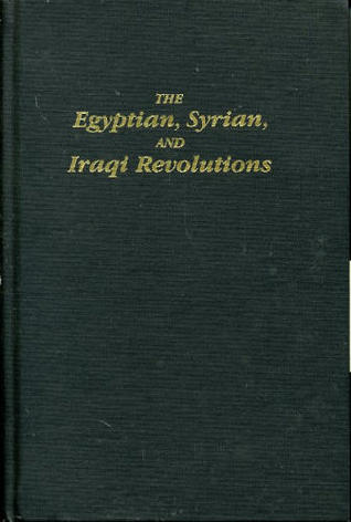 The Egyptian, Syrian, and Iraqi Revolutions: Some Observations on Their Underlying Causes and Social Character