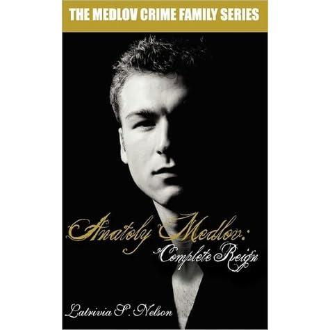 Anatoly Medlov: Complete Reign (The Medlov Crime Family Series Book 3)