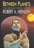 Between Planets (Heinlein's Juveniles, #5)