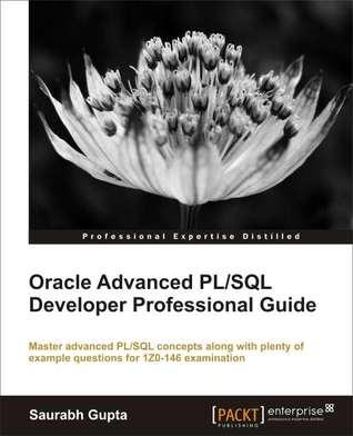 Advanced oracle pl/sql developer's guide: saurabh k. Gupta.