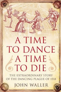 Time to Dance, a Time to Die: The Extraordinary Story of the Dancing Plague of 1518