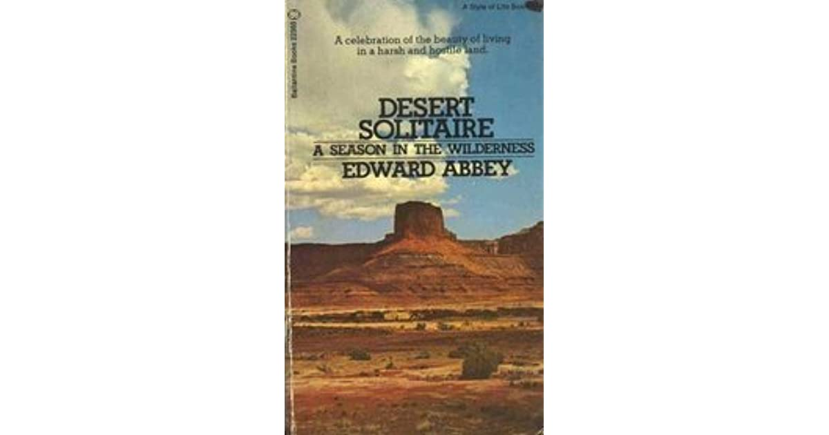 "an analysis of edward abbeys desert solitaire ""totally useless    utterly worthless"": edward abbey's desert aestheticism and the necessity of  early in desert solitaire, edward abbey concludes."