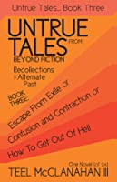 Untrue Tales From Beyond Fiction - Recollections of an Alternate Past, Book Three