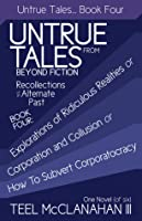 Explorations of Ridiculous Realities or Corporation and Collusion or How to Subvert Corporatocracy (Untrue Tales From Beyond Fiction