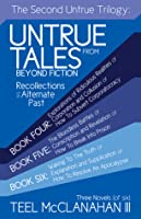The Second Untrue Trilogy (Untrue Tales from Beyond Fiction - Recollections of an Alternate Past, #4-6)