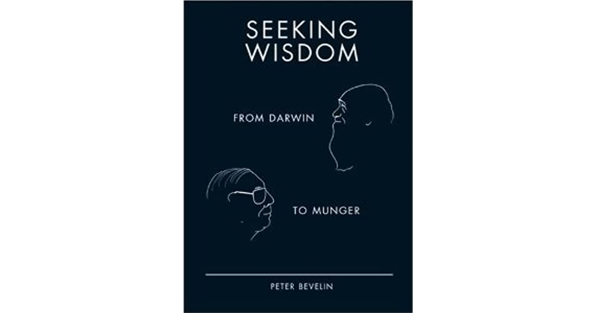 Seeking Wisdom: From Darwin To Munger by Peter Bevelin