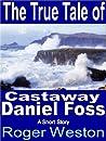 The True Tale of Castaway Daniel Foss