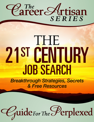 The Career Artisan Series - The 21st Century Job Search Guide For The Perplexed