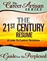 The 21st Century Resume Guide For The Perplexed (The Career Artisan Series)