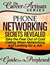 Phone Networking Secrets Revealed - Take The Fear Out of Follow Up Phone Calls When Looking For A Job