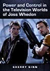 Power and Control in the Television Worlds of Joss Whedon
