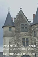 Two Murders Reaped (Thwarted Queen #4)