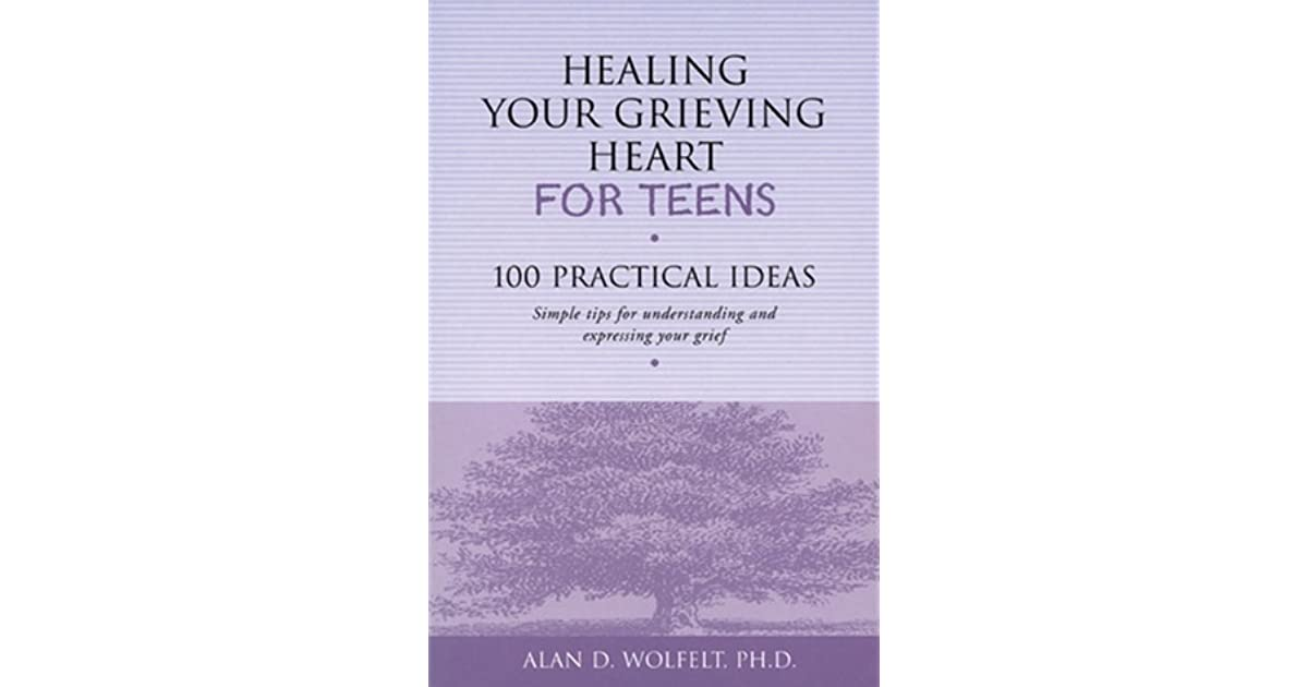 Healing your grieving heart for teens 100 practical ideas by alan d healing your grieving heart for teens 100 practical ideas by alan d wolfelt stopboris Image collections