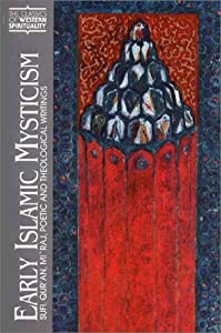 Early Islamic Mysticism: Sufi, Qur'an, Mi'raj, Poetic and Theological Writings