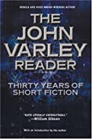 The John Varley Reader: Thirty Years Of Short Fiction