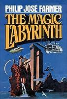 The Magic Labyrinth (Riverworld 4)