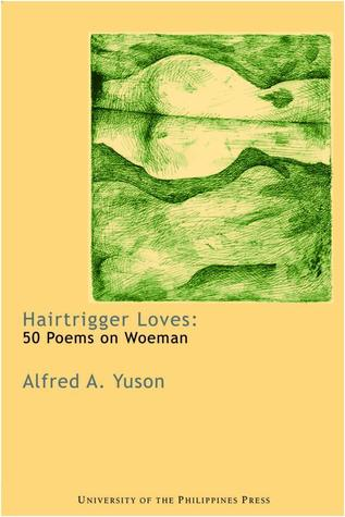 Hairtrigger Loves: 50 Poems on Woeman