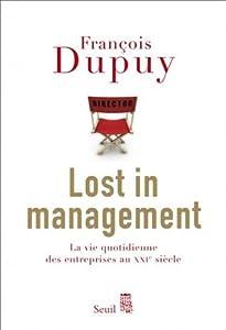 Lost in management: la vie quotidienne des entreprises au XXIe siècle