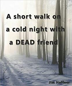 A Short Walk on a Cold Night with a Dead Friend