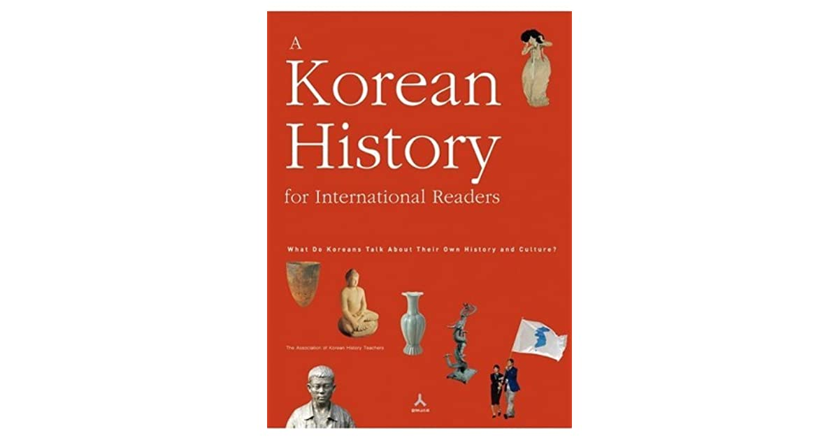 A Korean History for International Readers: What Do Koreans Talk About Their Own History and Culture? by The Association of Korean History Teachers