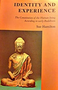Identity and Experience: The Constitution of the Human Being According to Early Buddhism